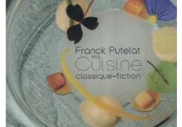 FRANCK PUTELAT, MA CUISINE CLASSIQUE-FICTION