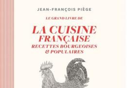 LE GRAND LIVRE DE LA CUISINE FRANÇAISE, RECETTES BOURGEOISES & POPULAIRES, JEAN-FRANÇOIS PIÈGE
