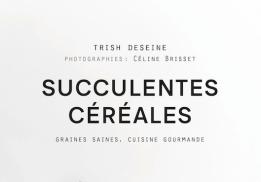 SUCCULENTES CÉRÉALES, TRISH DESEINE