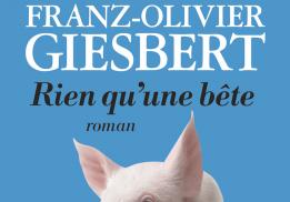 RIEN QU'UNE BÊTE, FRANZ-OLIVIER GIESBERT