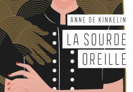 LA SOURDE OREILLE, ANNE DE KINKELIN