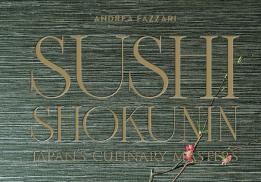SUSHI SHOKUNIN : JAPAN'S CULINARY MASTERS, ANDREA FAZZARI