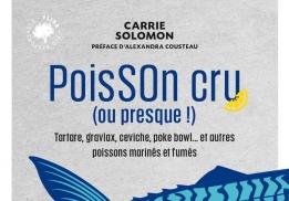 POISSON CRU (OU PRESQUE !), 60 RECETTES VERTUEUSES ISSUES DE LA PÊCHE DURABLE, CARRIE SOLOMON