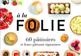 À la folie, un livre de pâtisserie de Raphaele Marchal