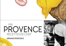 Ma Provence, recettes de chef - un livre d'Arnaud Donckele