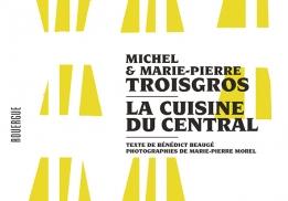 La cuisine du Central, un ouvrage de Michel et Marie-Pierre Troisgros